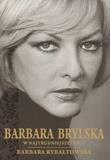 Barbara Brylska w najtrudniejszej roli Rybałtowska Barbara