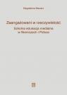 Zaangażowani w rzeczywistość. Szkolna edukacja medialna w Niemczech i Polsce Magdalena Maziarz