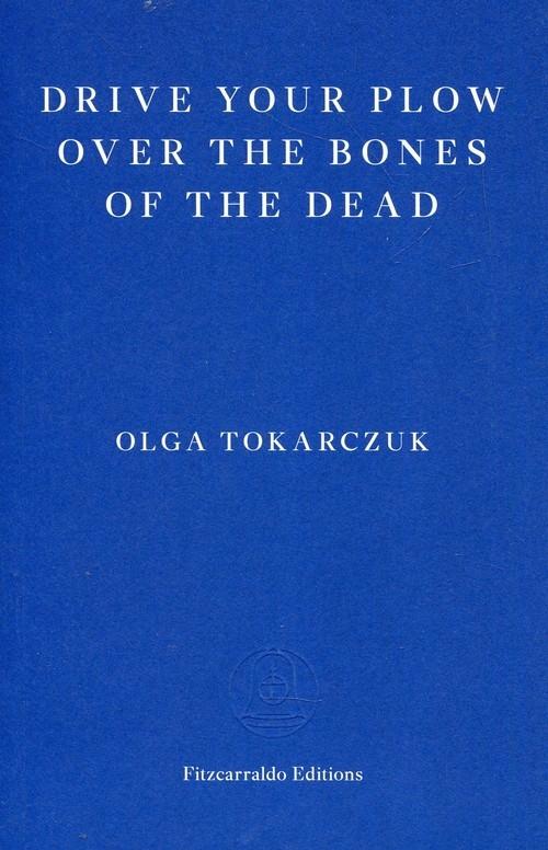 Drive your Plow over the Bones of the Dead Tokarczuk Olga