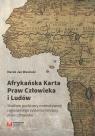 Afrykańska Karta Praw Człowieka i Ludów Studium podstawy normatywnej Wasiński Marek Jan
