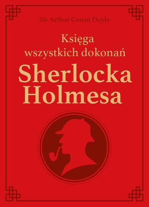 Sherlock Holmes. Księga wszystkich dokonań - Conan Doyle Arthur