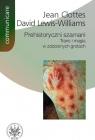 Prehistoryczni szamani Trans i magia w zdobionych grotach Clottes Jean, Lewis-Williams David
