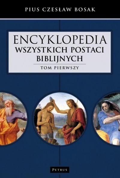 Encyklopedia wszystkich postaci biblijnych. Tom 1 Czesław Bosak