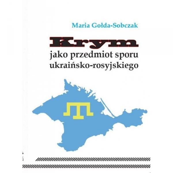Krym jako przedmiot sporu ukraińsko-rosyjskiego Gołda-Sobczak Maria