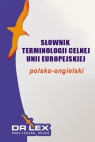 Polsko-angielski słownik terminologii celnej Unii Europejskiej Kapusta Piotr