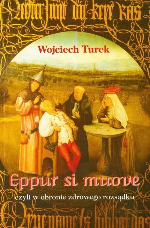 Eppur si muove czyli w obronie zdrowego rozsądku Turek Wojciech