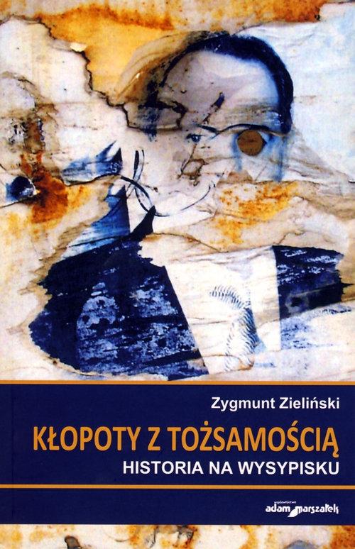 Kłopoty z tożsamością Zieliński Zygmunt