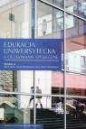 Edukacja uniwersytecka a oczekiwania społeczne Ewa Okoń-Horodyńska, Jan Franciszek Jacko, Iwona Maciejowska