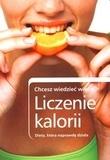 Liczenie kalorii. Dieta, która naprawdę działa Ewa Wolańska (tłum.)