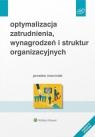 Optymalizacja zatrudnienia, wynagrodzeń i struktur organizacyjnych Marciniak Jarosław