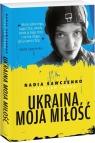 Ukraina moja miłość Sawczenko Nadia, Junko Jarosław