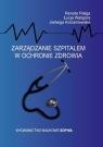 Zarządzanie szpitalem w ochronie zdrowia Renata Paliga, Jadwiga Korzeniowska, Łucja Waligó