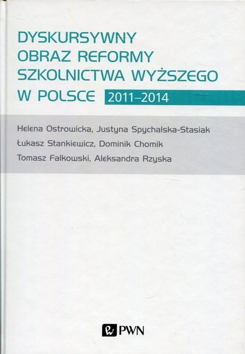 Dyskursywny obraz reformy szkolnictwa wyższego w Polsce 2011-2014 Chomik Dominik, Falkowski Tomasz, Ostrowicka Helena, Rzyska Aleksandra, Spychalska-Stasiak Justyna,