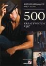 Fotografowanie mężczyzn 500 kreatywnych ujęć