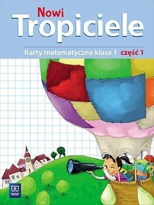 Nowi Tropiciele. Karty matematyczne. Klasa 1. Część 1. Edukacja Wczesnoszkolna Elżbieta Burakowska