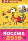 Rok pozytywnego myślenia. Rocznik 2016 Beata Pawlikowska