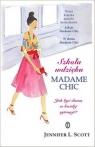Szkoła wdzięku Madame Chic Jak być damą w każdej sytuacji? Scott Jennifer L.