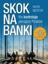 Skok na bankiKto kontroluje pieniądze Polaków. Historia transformacji Nisztor Piotr