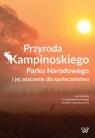 Przyroda Kampinowskiego Parku Narodowego i jej znaczenie dla społeczeństwa