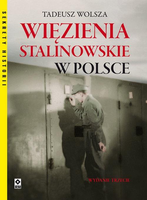 Więzienia stalinowskie w Polsce Wolsza Tadeusz