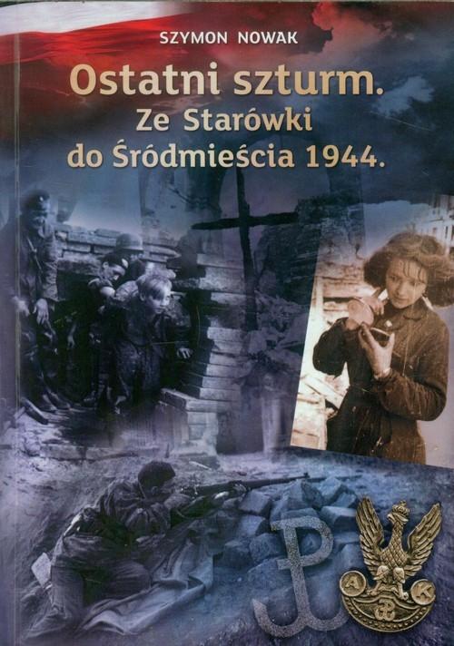 Ostatni szturm Ze Starówki do Śródmieścia 1944 Nowak Szymon