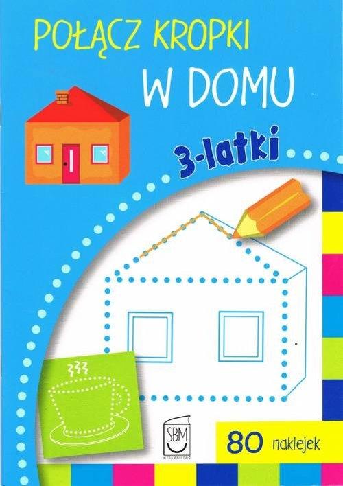Połącz kropki w domu 3- latki Gorzkowska-Parnas Ewa