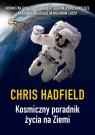 Kosmiczny poradnik życia na Ziemi Hadfield Chris