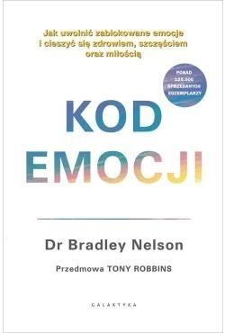 Kod emocji. Jak uwolnić zablokowane emocje i cieszyć się zdrowiem, szczęściem oraz miłością Bradley Nelson