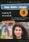Jezus działa i zbawia 8 Zeszyt ucznia Szkoła podstawowa Marek Zbigniew Walulik Anna