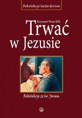 Trwać w Jezusie. Rekolekcje ze św. Janem