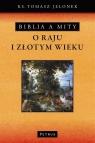 Biblia a mity O Raju i Złotym Wieku Jelonek Tomasz