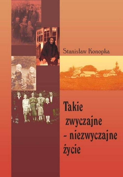 Takie zwyczajne - niezwyczajne życie Konopka Stanisław