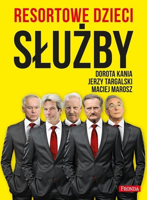 Resortowe dzieci Służby Kania Dorota, Targalski Jerzy, Marosz Maciej