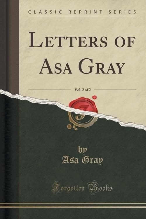 Letters of Asa Gray, Vol. 2 of 2 (Classic Reprint) Gray Asa