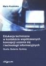 Edukacja techniczna w kontekście współczesnych koncepcji uczenia się i Maria Kozielska