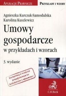Umowy gospodarcze w przykładach i wzorach w.3 Agnieszka Kurczuk-Samodulska, Karolina Kuszlewicz