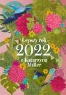 Kalendarz 2022 Lepszy rok z Katarzyną Miller Miller Katarzyna