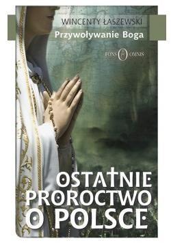 Ostatnie proroctwo o Polsce Wincenty Łaszewski