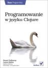 Programowanie w języku Clojure  Stuart Halloway, Aaron Bedra