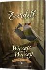 Everdell: Więcej! Więcej! (Dodatek) Wiek: 13+ James A. Wilson