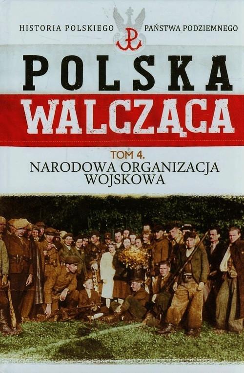 Polska Walcząca Tom 4 Narodowa Organizacja Wojskowa Żubryd Rafał