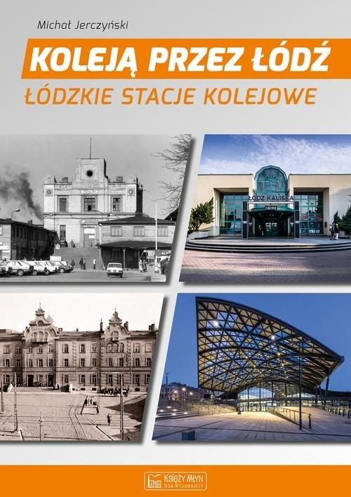 Koleją przez Łódź Jerczyński Michał
