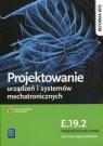 Projektowanie urządzeń i systemów mechatronicznych. Kwalifikacja E.19.2. Podręcznik do nauki zawodu technik mechatronik. Szkoły ponadgimnazjalne