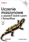 Uczenie maszynowe z użyciem Scikit-Learn i TensorFlow Géron Aurélien