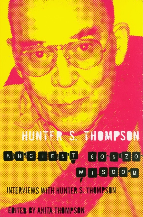 Ancient Gonzo Wisdom Thompson Hunter S.