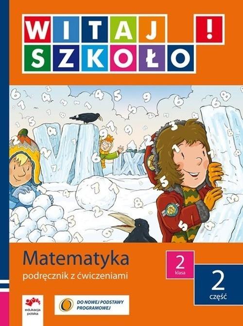 Witaj szkoło 2 Matematyka podręcznik z ćwiczeniami część 2 Zagrodzka Dorota