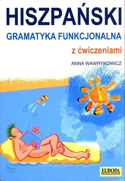 Hiszpański Gramatyka funkcjonalna z ćwiczeniami Wawrykowicz Anna