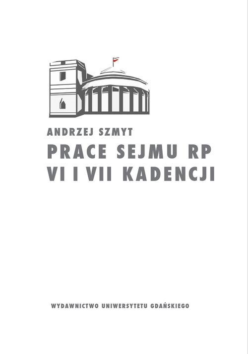 Prace Sejmu RP VI i VII kadencji. Zbiór opinii konstytucyjnoprawych Szmyt Andrzej