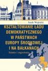 Kształtowanie ładu demokratycznego w państwach Europy Środkowej i na Bałkanach