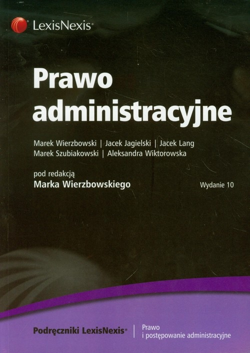 Prawo administracyjne Wierzbowski Marek, Jagielski Jacek, Lang Jacek, Szubiakowski Marek, Wiktorowska Aleksandra